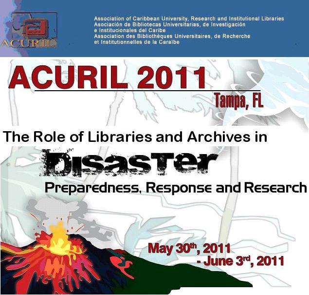 ACURIL 2011: The Role of Libraries and Archives in Disaster Preparedness, Response and Research