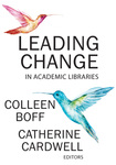 Leading Change in Academic Libraries by Catherine A. Cardwell and Colleen T. Boff