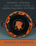 Athens, Etruria, and the many lives of Greek figured pottery.