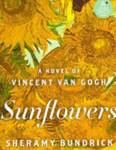 Sunflowers: A novel of Vincent van Gogh.