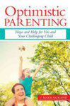 Optimistic parenting: Hope and help for you and your challenging child.