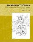 Invading Colombia: Spanish Accounts of Gonzalo Jiménez de Quesada's Expedition of Conquest.