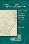 Fellow Travelers: Indians and Europeans Contesting the Early American Trail by Philip Levy