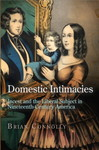 Domestic Intimacies: Incest and the Liberal Subject in Nineteenth-Century America by Brian Connolly