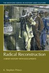 Radical Reconstruction A Brief History with Documents by K. Stephen Prince