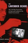 The Lavender Scare: The Cold War Persecution of Gays and Lesbians in the Federal Government by David K. Johnson