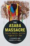 The Asaba Massacre: Trauma, Memory, and the Nigerian Civil War by Fraser Ottanelli