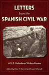 Letters from the Spanish Civil War: A U.S. Volunteer Writes Home by Fraser Ottanelli